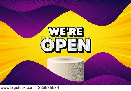 Were Open. Abstract Background With Podium Platform. Promotion New Business Sign. Welcome Advertisin