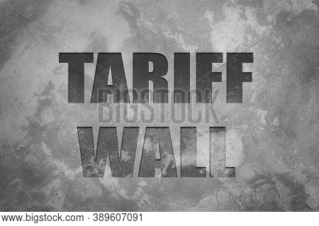 Tariff Wall Concept. Tariff Wall Text On Old Cement Wall.