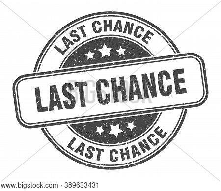 Last Chance Stamp. Last Chance Round Grunge Sign. Label