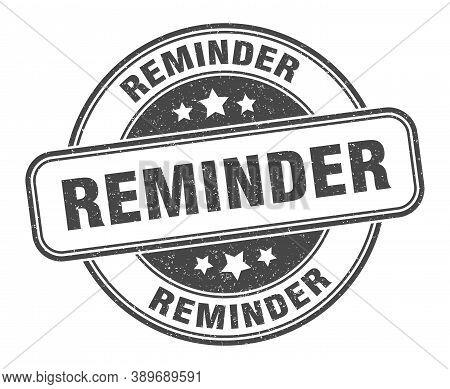 Reminder Stamp. Reminder Round Grunge Sign. Label