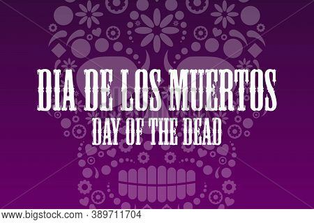 Inscription Day Of The Dead In Spanish. Dia De Los Muertos Holiday Concept. Template For Background,
