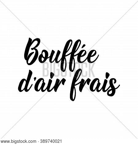 French Lettering. Translation From French - Breath Of Fresh Air. Element For Flyers, Banner And Post