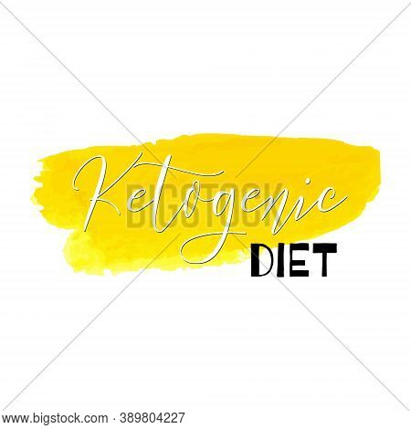 Ketogenic Diet. Lettering On Hand Paint Yellow Watercolor Texture Isolated On White Background. Ink