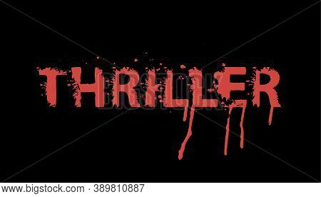 Thriller Lettering With Scary Letters And Bloody Streaks On The Black Background. Vector Illustratio