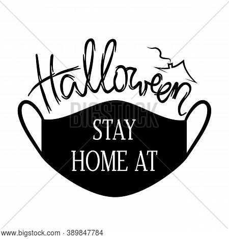 Black Medical Mask For Happy Halloween Holiday. Stay At Home For Halloween With Hand Lettering Brush