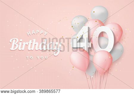 Happy 40th Birthday Balloons Greeting Card Background. 40 Years Anniversary. 40th Celebrating With C