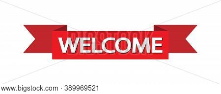 Red Ribbon With The Words Welcome For Banner, Sticker And Label. Vector Template For A Welcome Banne