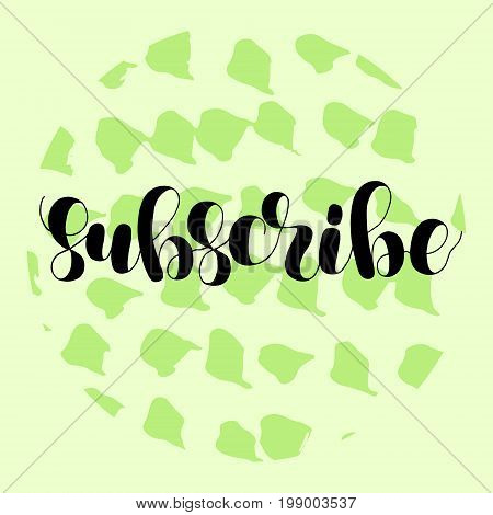 Subscribe. Lettering vector illustration. Modern calligraphy. Great for blog posts, video channels and more.