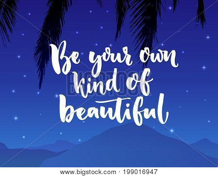 Be your own kind of beautiful. Inspiration quote about beauty and self esteem. Brush typography on night landscape with mountain