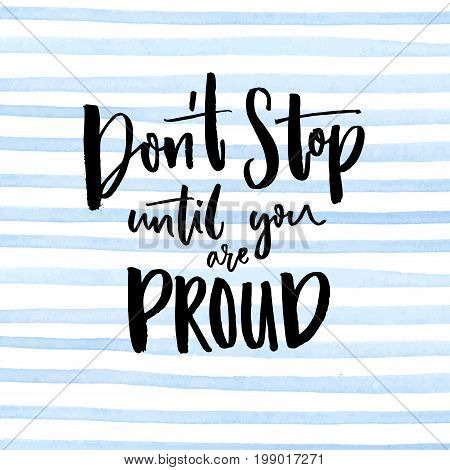 Don't stop until you are proud. Motivationalal quote handwritten at blue stripes watercolor background.