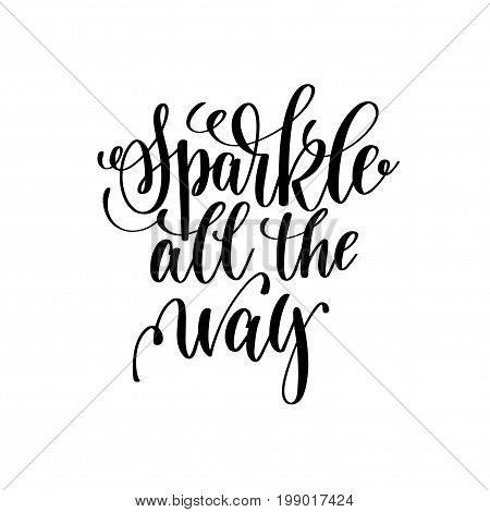 sparkle all the way hand lettering positive quote to christmas holiday design, typography celebration poster, calligraphy vector illustration
