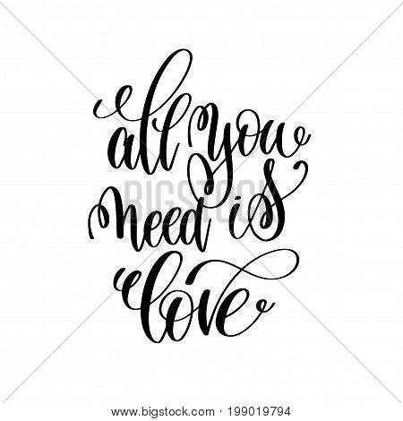 all you need is love handwritten typographic poster, ink handmade quote lettering to valentines day greeting card, calligraphy vector illustration