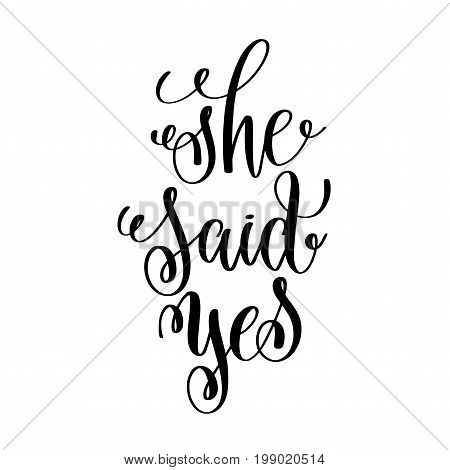 she said yes black and white hand ink lettering phrase celebration wedding design greeting card, photography overlay, calligraphy vector illustration