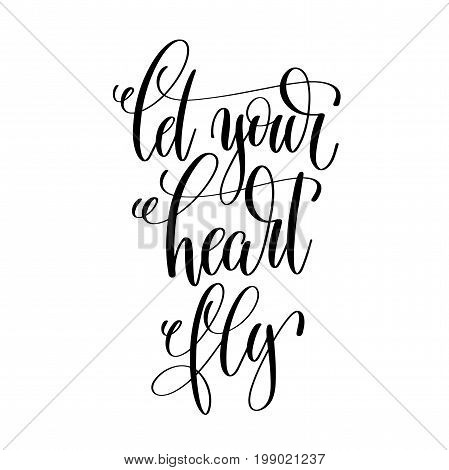 let your heart fly hand lettering inscription positive quote, perfect to overlay photography  wedding, birthday or great day of your life, calligraphy vector illustration
