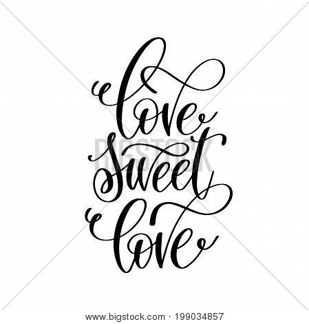 love sweet love - hand lettering romantic quote to valentines day or wedding design, photography family overlay, love letters poster design element, calligraphy vector illustration
