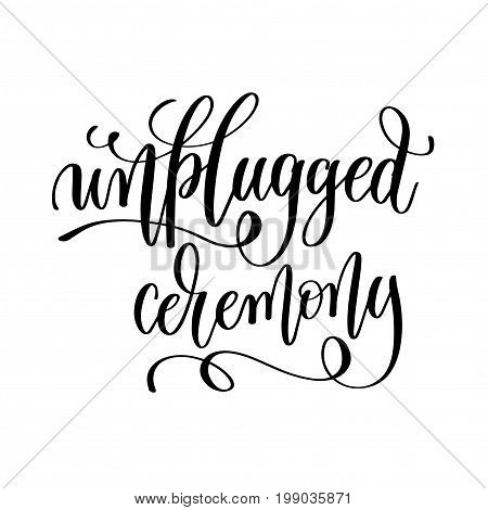 unplugged ceremony black and white hand lettering inscription to wedding invitation or valentines day greeting card, calligraphy vector illustration