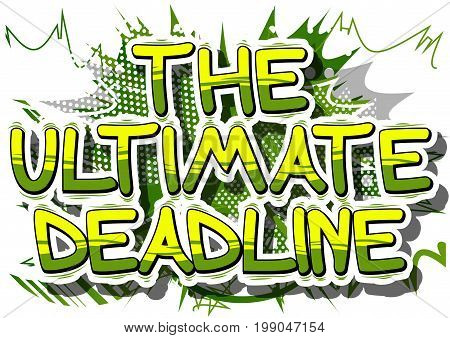 The Ultimate Deadline - Comic book style phrase on abstract background.