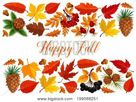 Happy fall banner with autumn leaf and forest berry. Fallen leaves, acorn, mushroom, orange foliage of maple, chestnut, oak tree, rowanberry and briar berry, pine cone border for fall season poster