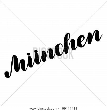 Muenchen hand drawn lettering. Vector lettering illustration isolated on white. Template for Traditional German Oktoberfest bier festival.