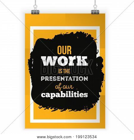 Our work is the presentation of our capabilities. Inspirational motivational quote about work. Poster design for wall.