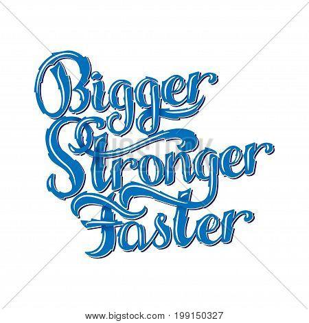 Lettering - Bigger, Faster, Stronger. Inspirational sport saying. Motivational quote. Vector illustration