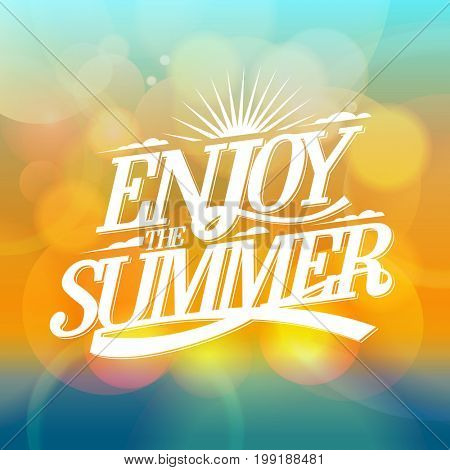 Enjoy the summer bright poster on a bokeh backdrop, happy vacation card, raster version