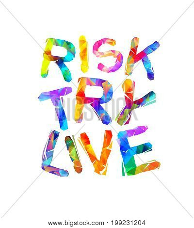 Risk. Try. Live. Vector triangular colorful letters