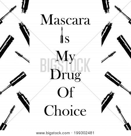 Fashion Typography Slogan: Mascara Is My Drugs Of Choice. Style Written Lettering With Mascara Brush
