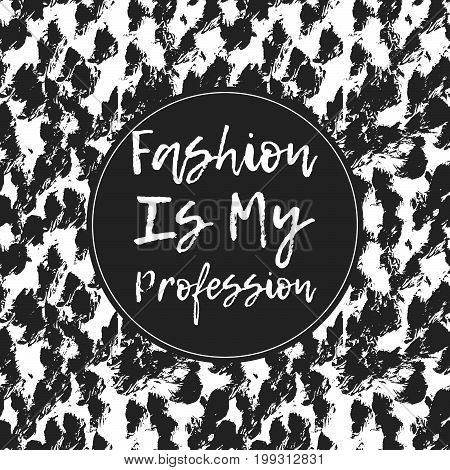 Fashion is my profession. Typographic print poster. T shirt hand lettered calligraphic design. Fashion style illustration. Fashion quote.