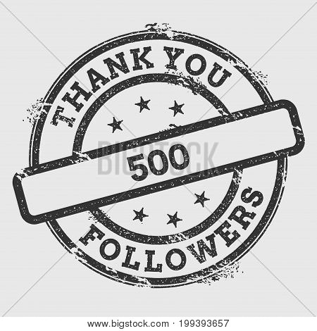 Thank You 500 Followers Rubber Stamp Isolated On White Background. Grunge Round Seal With Text, Ink