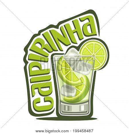 Vector illustration of alcohol Cocktail Caipirinha: full glass with transparent cocktail, sliced lime, cubes of ice, logo with green title text - caipirinha, brazilian national long drink with cachaca