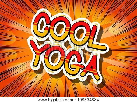 Cool Yoga - Comic book style phrase on abstract background.