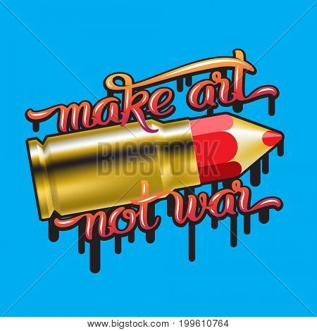 Make art not war lettering quote with pencil bullet cartridge.