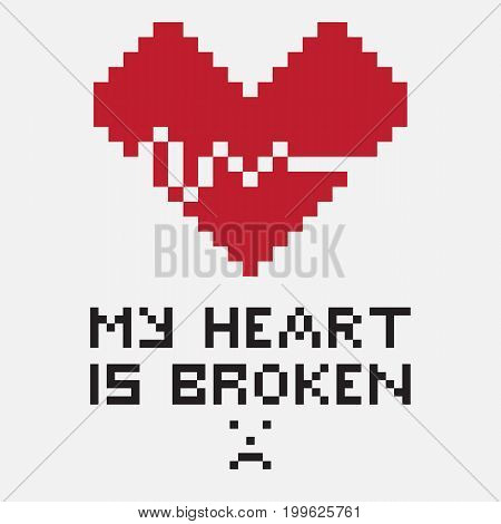 An illustration in the form of a pixelated broken heart whose crack looks like a cardiogram. The image is accompanied by the inscription My heart is broken. Can be used for print or expression of feelings