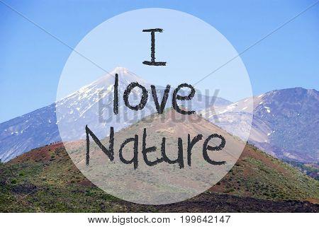 English Text I Love Nature. Vulcano Mountain Teide On Teneriffa. Panorama View Of Beautiful Scenery