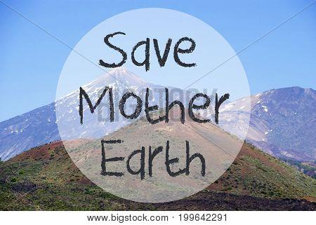 English Text Save Mother Earth. Vulcano Mountain Teide On Teneriffa. Panorama View Of Beautiful Scenery