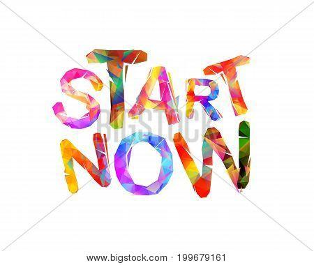 Start Now. Motivation Inscription Of Triangular Letters.