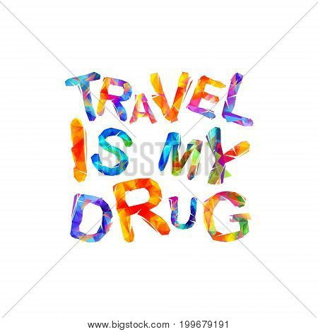 Travel Is My Drug. Vector Inscription