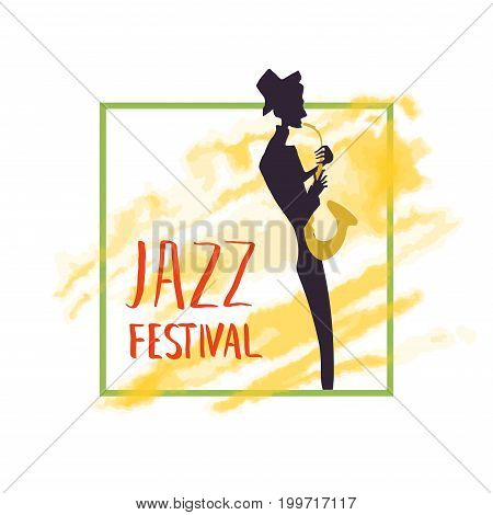 Poster for jazz music festival or concert. The musician plays the saxophone. Silhouette on the background of yellow watercolor stain.