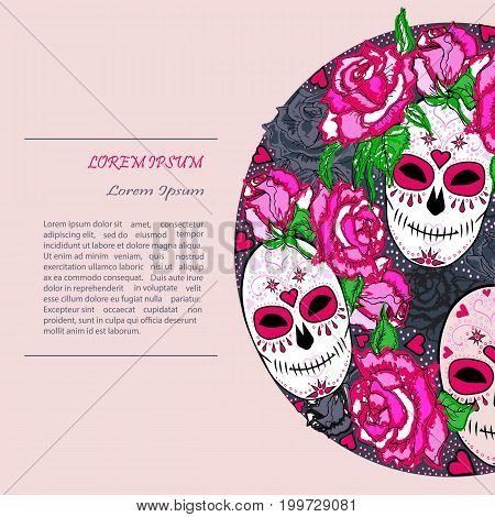 Circle concept with Sugar skull and pink roses. Day of the dead (Dia de los muertos). Happy Halloween. Text copy frame template. Vector