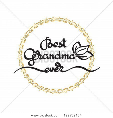 Best Grandma Ever handwritten lettering. Grandparents day emblems, logo. Vector illustration isolatet on white. Design for grandparents day greeting card, flyer, poster, banner or t-shirt.