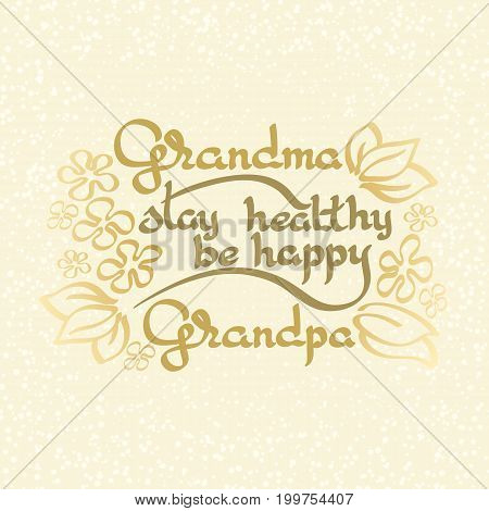 Grandma Grandpa Stay Healthy, Be Happy. Vector greeting card with handwritten words and flowers on a light background. Retro label. Lettering composition. Postcard design.