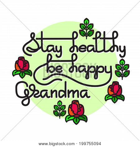 Grandma Stay Healthy, Be Happy. Vector greeting card with handwritten words and flowers on a light background. Retro label. Lettering composition. Postcard design.