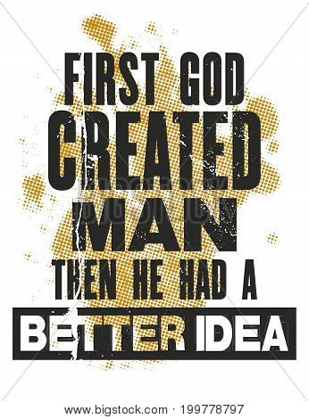 Inspiring motivation quote with text First God Created Man Then He Had Better Idea. Vector typography poster and t-shirt design concept.