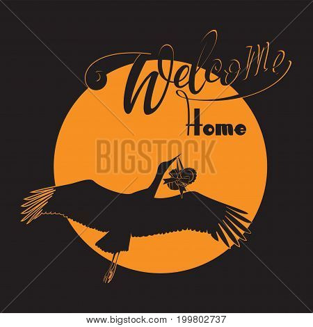 Stork with baby and the words Welcome home. The picture on the bright sun with handwritten text. Vector illustration of invitation. Composition with the stork delivering a newborn baby.