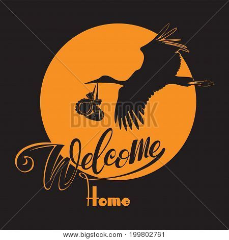 Sun. Stork with baby and the words Welcome home. The picture with handwritten text. Vector illustration of invitation. Composition with the stork delivery of the newborn.