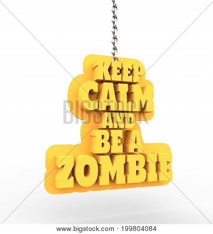 Motivation quote text on shield. Keep calm and be a zombie. Phrase hanging from a chain. 3D rendering