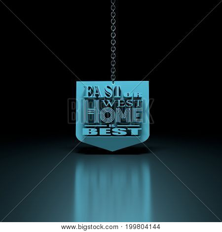 Motivation quote text on shield. East or west home is best. Phrase hanging from a chain. 3D rendering