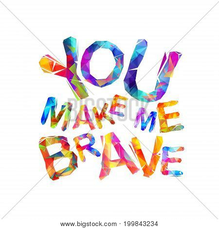 You Make Me Brave. Motivation Inscription