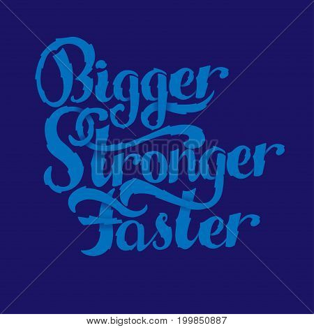 Lettering - Bigger Faster Stronger. Inspirational sport saying. Motivational quote. Vector illustration